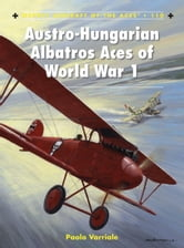 Austro-Hungarian Albatros Aces of World War 1 ebook by Paolo Varriale
