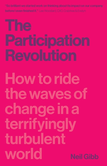 The Participation Revolution - How to Ride the Waves of Change in a Terrifyingly Turbulent World ebook by Neil Gibb