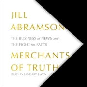 Merchants of Truth - The Business of News and the Fight for Facts audiobook by Jill Abramson