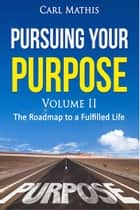 Pursuing Your Purpose II: The Roadmap To A Fulfilled life eBook by Carl Mathis