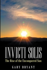 Invicti Solis - The Rise of the Unconquered Sun ebook by Gary Bryant