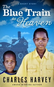 The Blue Train To Heaven ebook by Charles Harvey