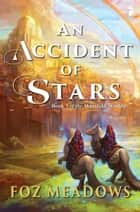 An Accident of Stars - Book I of the Manifold Worlds ebook by Foz Meadows