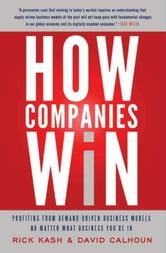How Companies Win - Profiting from Demand-Driven Business Models No Matter What Business You're In ebook by Rick Kash,David Calhoun