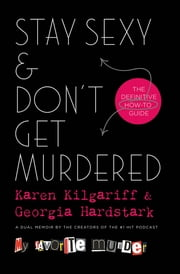 Stay Sexy & Don't Get Murdered - The Definitive How-To Guide ebook by Karen Kilgariff, Georgia Hardstark