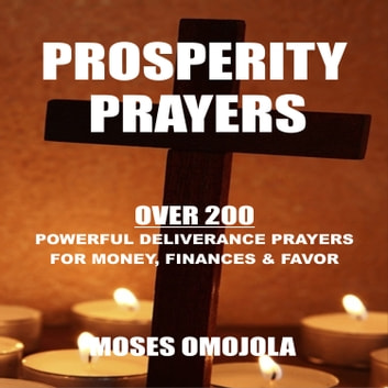 Prosperity Prayers: Over 200 Deliverance Prayers for Money, Finances & Favor audiobook by Moses Omojola