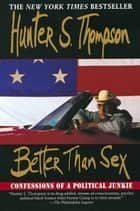 Better Than Sex - Confessions of a Political Junkie eBook by Hunter S. Thompson