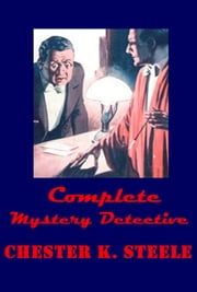 Complete Mystery Detective Anthologies ebook by Chester K. Steele