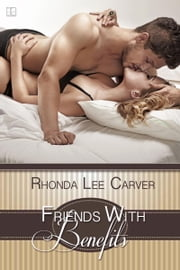 Friends With Benefits ebook by Rhonda Lee Carver