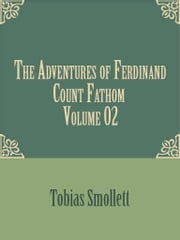 The Adventures of Ferdinand Count Fathom — Volume 02 ebook by Tobias Smollett
