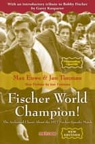 Fischer World Champion - The Acclaimed Classic About the 1972 Fischer-Spassky Match ebook by Max Euwe, Jan Timman