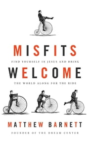 Misfits Welcome - Find Yourself in Jesus and Bring the World Along for the Ride ebook by Matthew Barnett