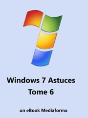 Windows 7 Astuces Tome 6 ebook by Michel Martin