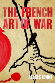 The French Art of War ebook by Mnsr Alexis Jenni