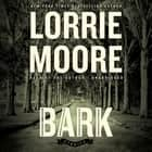 Bark - Stories audiobook by Lorrie Moore