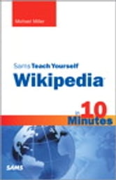 Sams Teach Yourself Wikipedia in 10 Minutes ebook by Michael Miller
