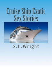Cruise Ship Exotic Sex Stories ebook by S.L. Wright