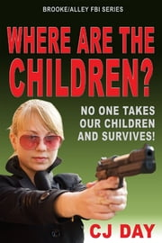 Where Are the Children?: Brooke/Alley FBI Series ebook by CJ Day