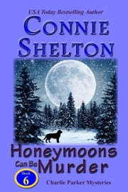 Honeymoons Can Be Murder: The Sixth Charlie Parker Mystery ebook by Connie Shelton