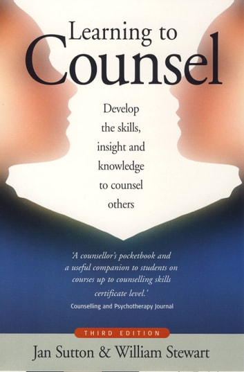 Learning To Counsel, 4th Edition - How to develop the skills, insight and knowledge to counsel others ebook by Jan Sutton,William Stewart