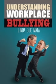 Understanding Workplace Bullying ebook by Linda Sue Mata