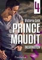 Incarnation - Le Prince Maudit, T4 ebook by Victoria Lace