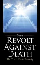 Revolt Against Death ebook by Bears