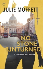 No Stone Unturned: A Lexi Carmichael Mystery, Book Eleven ebook by Julie Moffett
