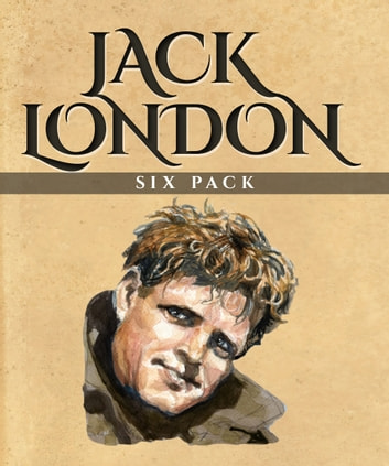 Jack London Six Pack - The Call of the Wild, White Fang and More ebook by Jack London