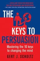 The Keys to Persuasion ebook by Gert Scholtz, J.