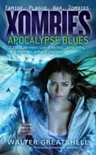 Xombies: Apocalypse Blues ebook by Walter Greatshell