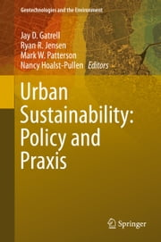 Urban Sustainability: Policy and Praxis ebook by Jay D. Gatrell,Ryan R. Jensen,Mark W. Patterson,Nancy Hoalst-Pullen
