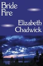 Bride Fire ebook by Elizabeth Chadwick