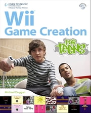 Wii Game Creation for Teens ebook by Michael Duggan