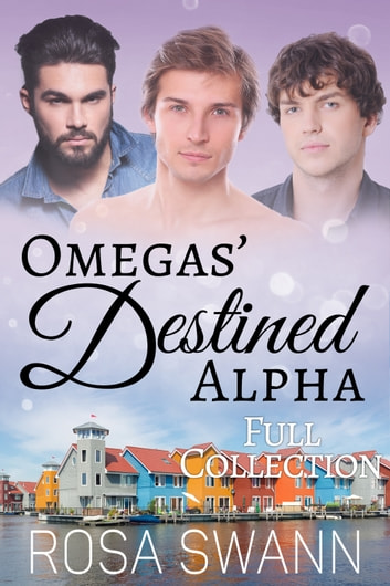 Omegas' Destined Alpha Full Collection ebook by Rosa Swann