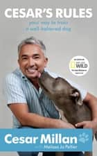 Cesar's Rules - Your Way To Train A Well-Behaved Dog ebook by Cesar Millan