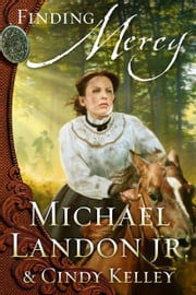 Finding Mercy - A Novel ebook by Michael Landon Jr.,Cindy Kelley