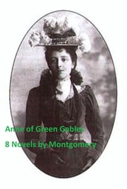 Anne of Green Gables: Eight Novels ebook by Montgomery,Lucy Maud