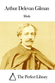 Works of Arthur Delevan Gilman ebook by Arthur Delevan Gilman