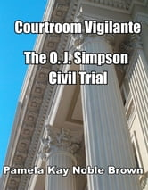 Courtroom Vigilante: The O.J. Simpson Civil Trial ebook by Pamela Kay Noble Brown