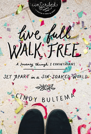 Live Full Walk Free - Set Apart in a Sin-Soaked World ebook by Cindy Bultema