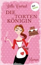 Die Tortenkönigin - Roman ebook by Stella Conrad