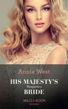 His Majesty's Temporary Bride: A feel-good royal romance that's perfect for fans of The Princess Switch (Mills & Boon Modern) (The Princess Seductions, Book 1) ebook by Annie West