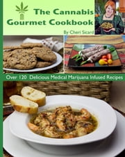 The Cannabis Gourmet Cookbook ebook by Cheri Sicard
