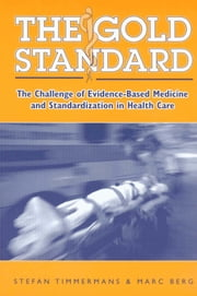 The Gold Standard - The Challenge Of Evidence-Based Medicine ebook by Stefan Timmermans,Marc Berg
