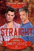 Straight Up Trouble - A Gay For You Romance ebook by Garett Groves