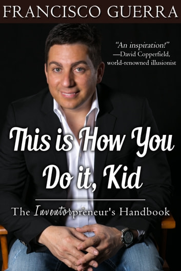 This is How You Do it, Kid: The Inventorpreneur's Handbook ebook by Francisco Guerra