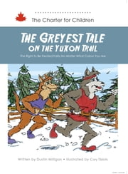 The Greyest Tale On the Yukon Trail - The Right to Be Treated Fairly No Matter What Colour You Are ebook by Dustin Milligan (Author), Meredith Luce (Illustrator)
