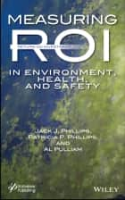 Measuring ROI in Environment, Health, and Safety ebook by Jack J. Phillips,Al Pulliam,Patricia Pulliam Phillips