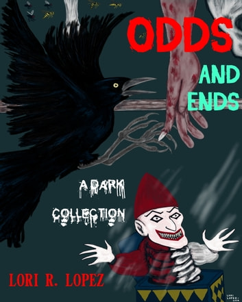 Odds And Ends - A Dark Collection ebook by Lori R. Lopez